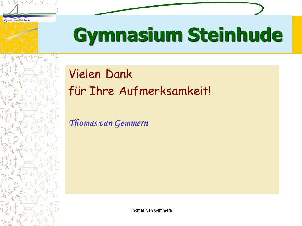 Thomas van Gemmern Gymnasium Steinhude Vielen Dank für Ihre Aufmerksamkeit! Thomas van Gemmern