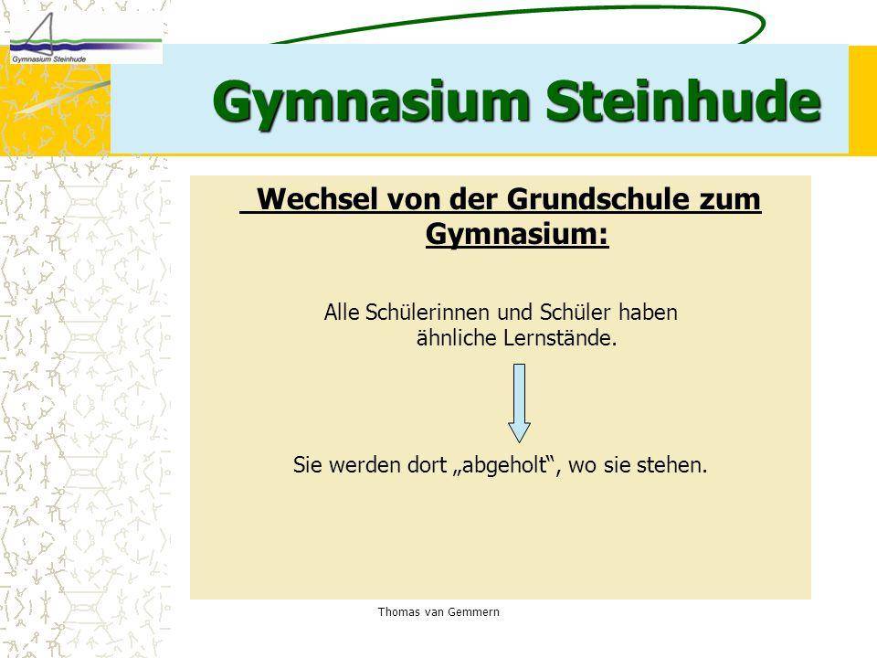 Thomas van Gemmern Gymnasium Steinhude Wechsel von der Grundschule zum Gymnasium: Alle Schülerinnen und Schüler haben ähnliche Lernstände. Sie werden