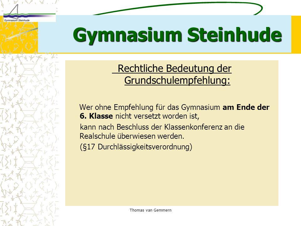 Thomas van Gemmern Gymnasium Steinhude Rechtliche Bedeutung der Grundschulempfehlung: Wer ohne Empfehlung für das Gymnasium am Ende der 6. Klasse nich