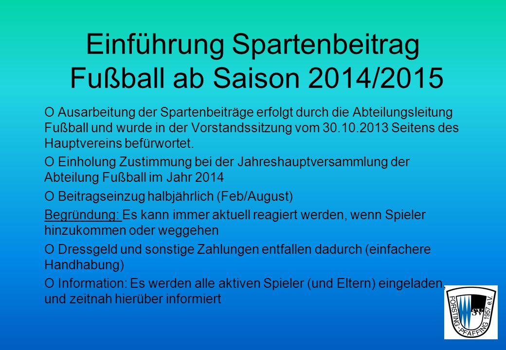 Einführung Spartenbeitrag Fußball ab Saison 2014/2015 O Ausarbeitung der Spartenbeiträge erfolgt durch die Abteilungsleitung Fußball und wurde in der Vorstandssitzung vom 30.10.2013 Seitens des Hauptvereins befürwortet.