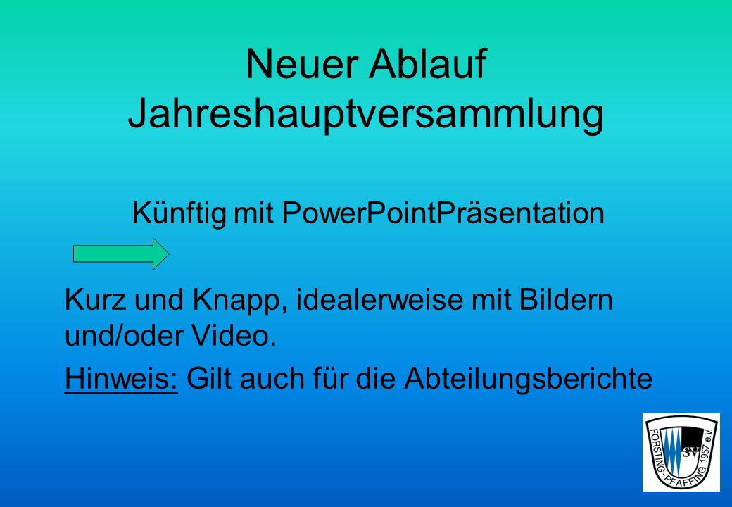 Neuer Ablauf Jahreshauptversammlung Künftig mit PowerPointPräsentation Kurz und Knapp, idealerweise mit Bildern und/oder Video.