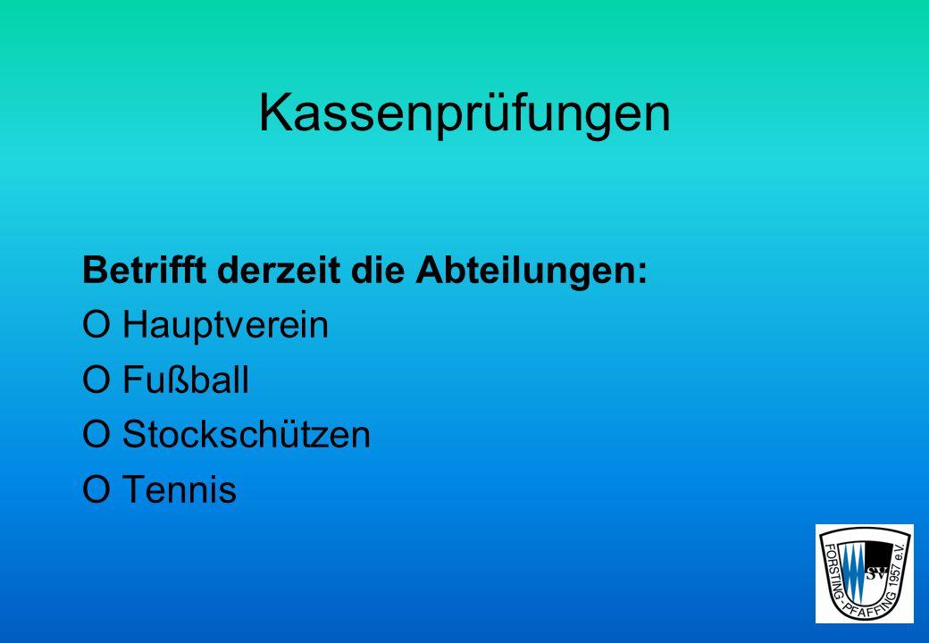Kassenprüfungen Betrifft derzeit die Abteilungen: O Hauptverein O Fußball O Stockschützen O Tennis