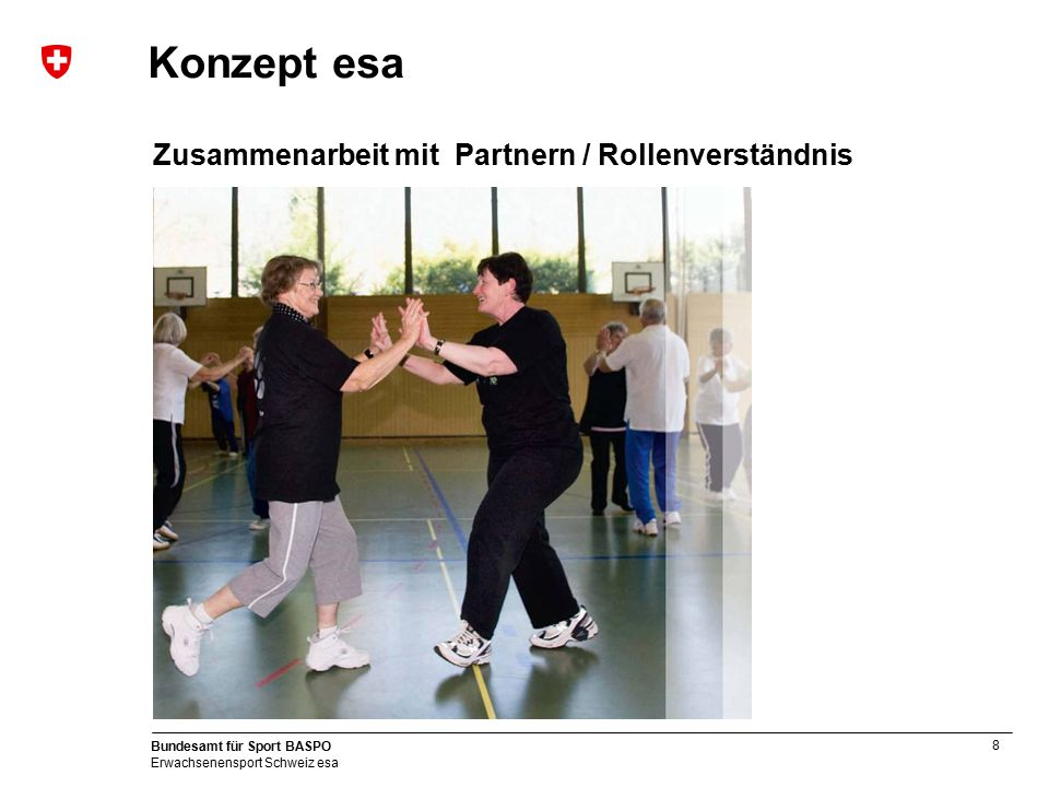 8 Bundesamt für Sport BASPO Erwachsenensport Schweiz esa Konzept esa Zusammenarbeit mit Partnern / Rollenverständnis
