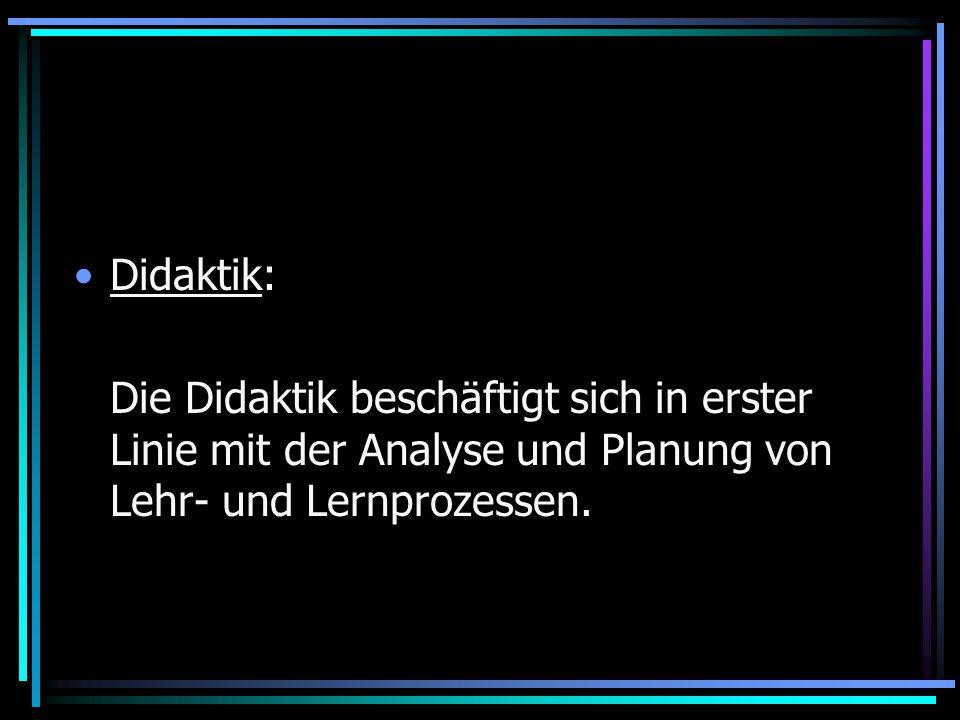 Didaktik: Die Didaktik beschäftigt sich in erster Linie mit der Analyse und Planung von Lehr- und Lernprozessen.