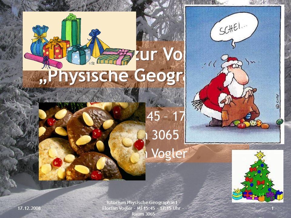 """Tutorium zur Vorlesung """"Physische Geographie 1"""" Mittwoch, 15.45 – 17.15 Uhr Raum 3065 Florian Vogler 17.12.20081 Tutorium Physische Geographie 1 - Flo"""