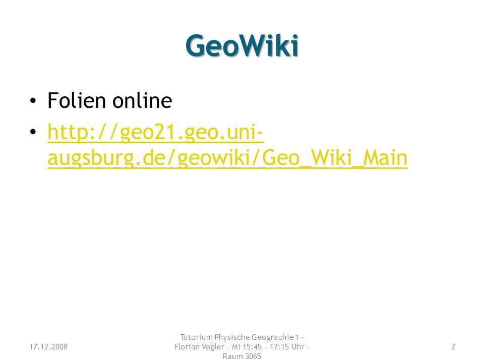 GeoWiki Folien online http://geo21.geo.uni- augsburg.de/geowiki/Geo_Wiki_Main http://geo21.geo.uni- augsburg.de/geowiki/Geo_Wiki_Main 17.12.2008 Tutor