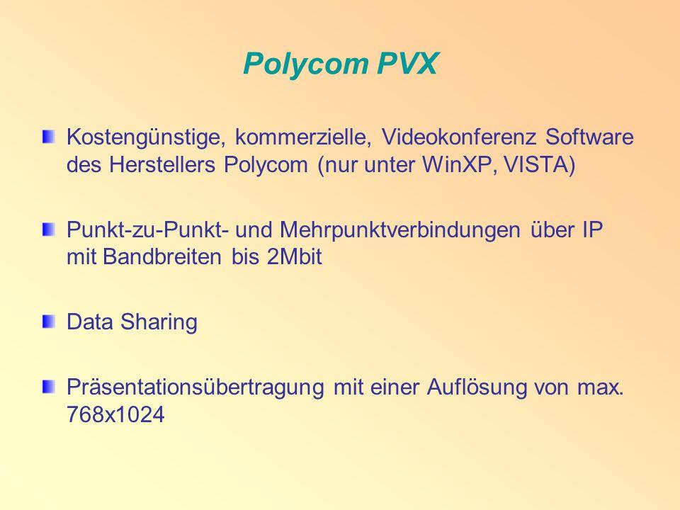 Polycom PVX Kostengünstige, kommerzielle, Videokonferenz Software des Herstellers Polycom (nur unter WinXP, VISTA) Punkt-zu-Punkt- und Mehrpunktverbindungen über IP mit Bandbreiten bis 2Mbit Data Sharing Präsentationsübertragung mit einer Auflösung von max.