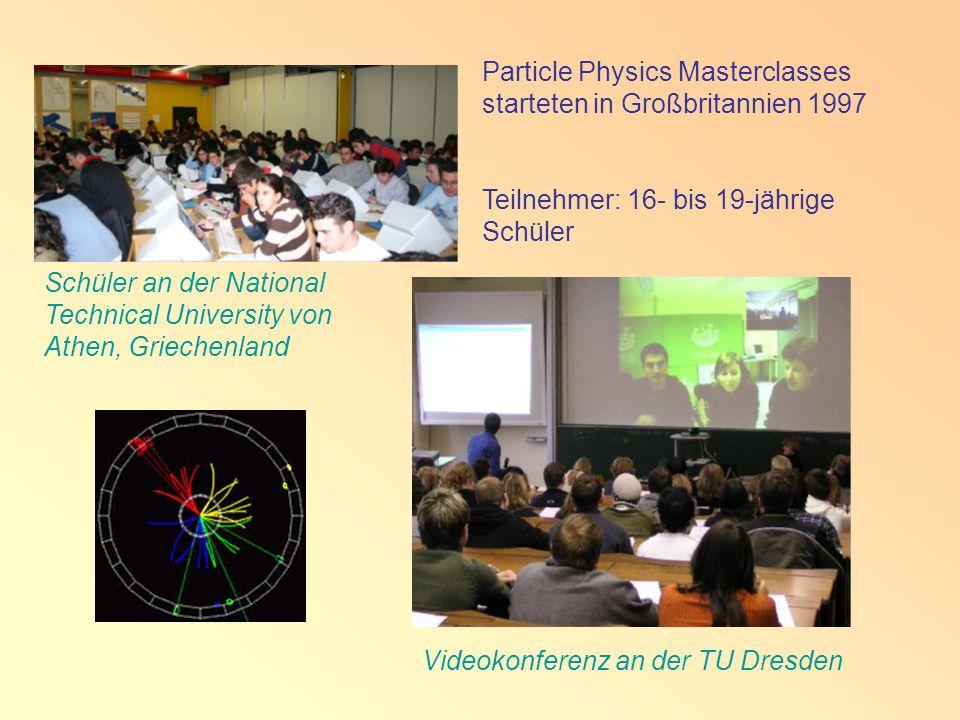 Schüler an der National Technical University von Athen, Griechenland Videokonferenz an der TU Dresden Particle Physics Masterclasses starteten in Großbritannien 1997 Teilnehmer: 16- bis 19-jährige Schüler