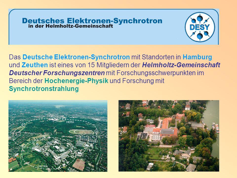 Das Deutsche Elektronen-Synchrotron mit Standorten in Hamburg und Zeuthen ist eines von 15 Mitgliedern der Helmholtz-Gemeinschaft Deutscher Forschungszentren mit Forschungsschwerpunkten im Bereich der Hochenergie-Physik und Forschung mit Synchrotronstrahlung