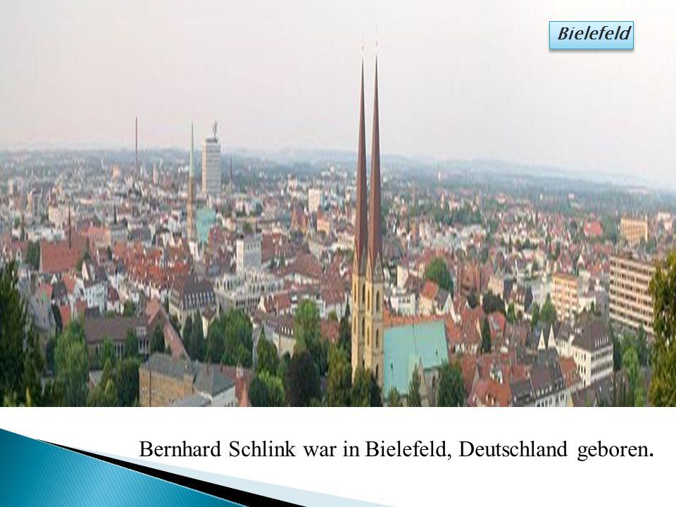 Bernhard Schlink war in Bielefeld, Deutschland geboren. Bielefeld Bielefeld