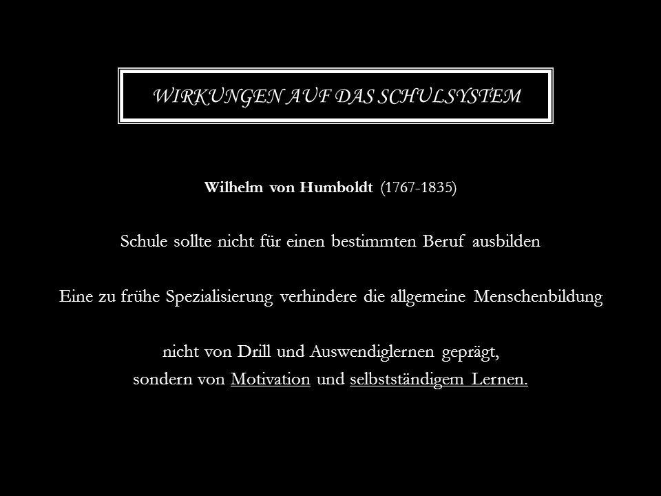 Wilhelm von Humboldt (1767-1835) Schule sollte nicht für einen bestimmten Beruf ausbilden Eine zu frühe Spezialisierung verhindere die allgemeine Mens