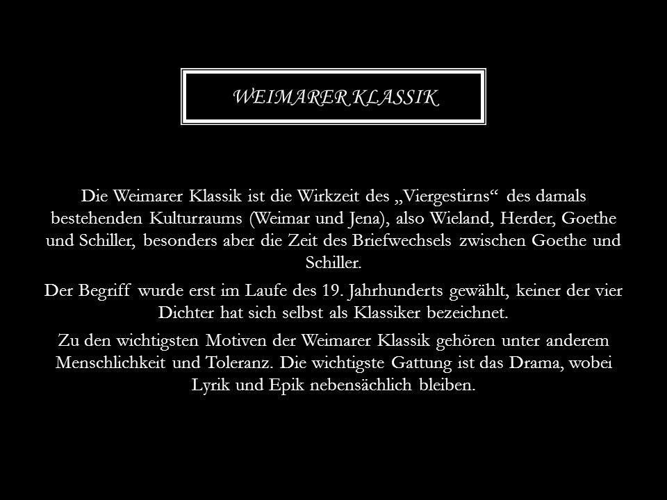 """Die Weimarer Klassik ist die Wirkzeit des """"Viergestirns"""" des damals bestehenden Kulturraums (Weimar und Jena), also Wieland, Herder, Goethe und Schill"""
