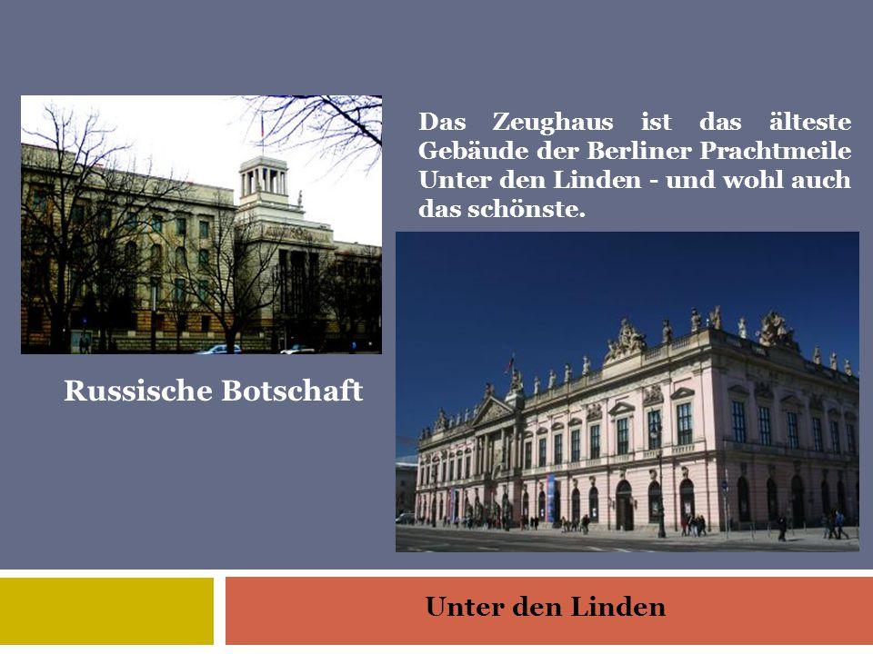 Unter den Linden Russische Botschaft Das Zeughaus ist das älteste Gebäude der Berliner Prachtmeile Unter den Linden - und wohl auch das schönste.