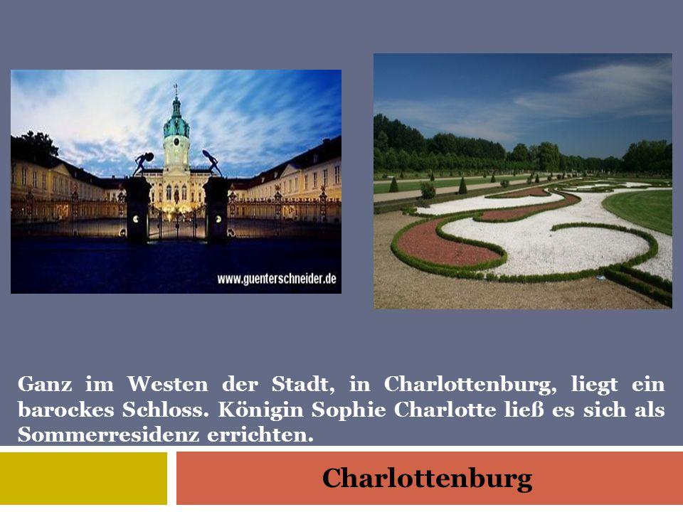 Charlottenburg Ganz im Westen der Stadt, in Charlottenburg, liegt ein barockes Schloss.