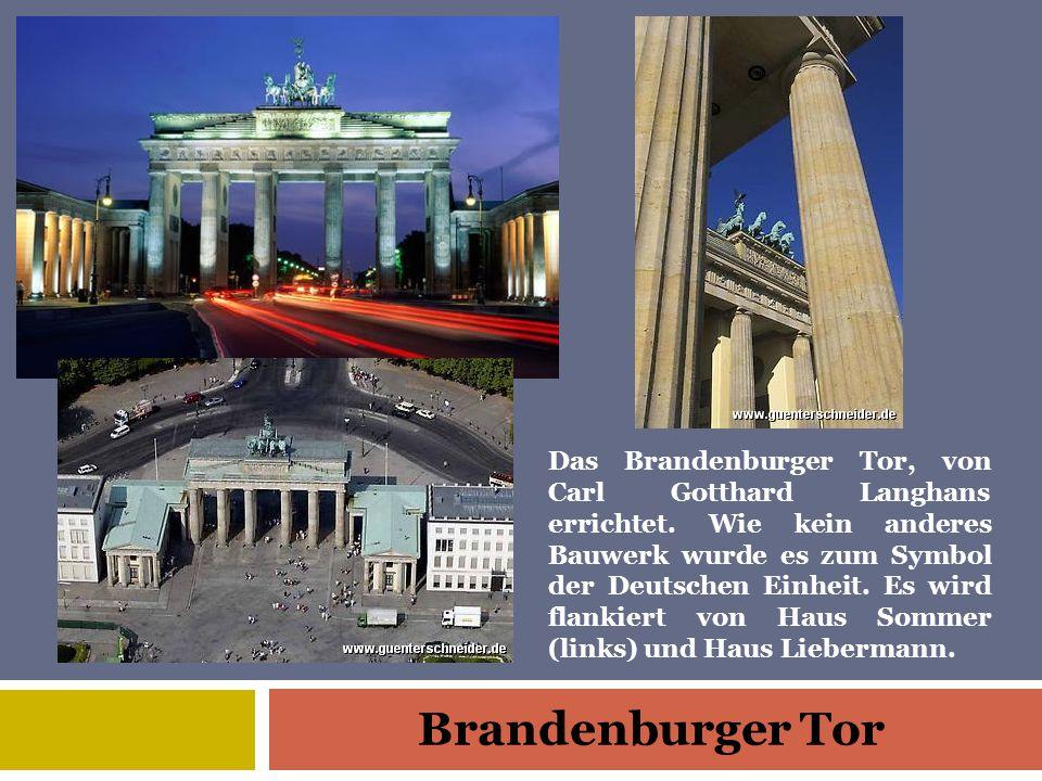 Brandenburger Tor Das Brandenburger Tor, von Carl Gotthard Langhans errichtet.