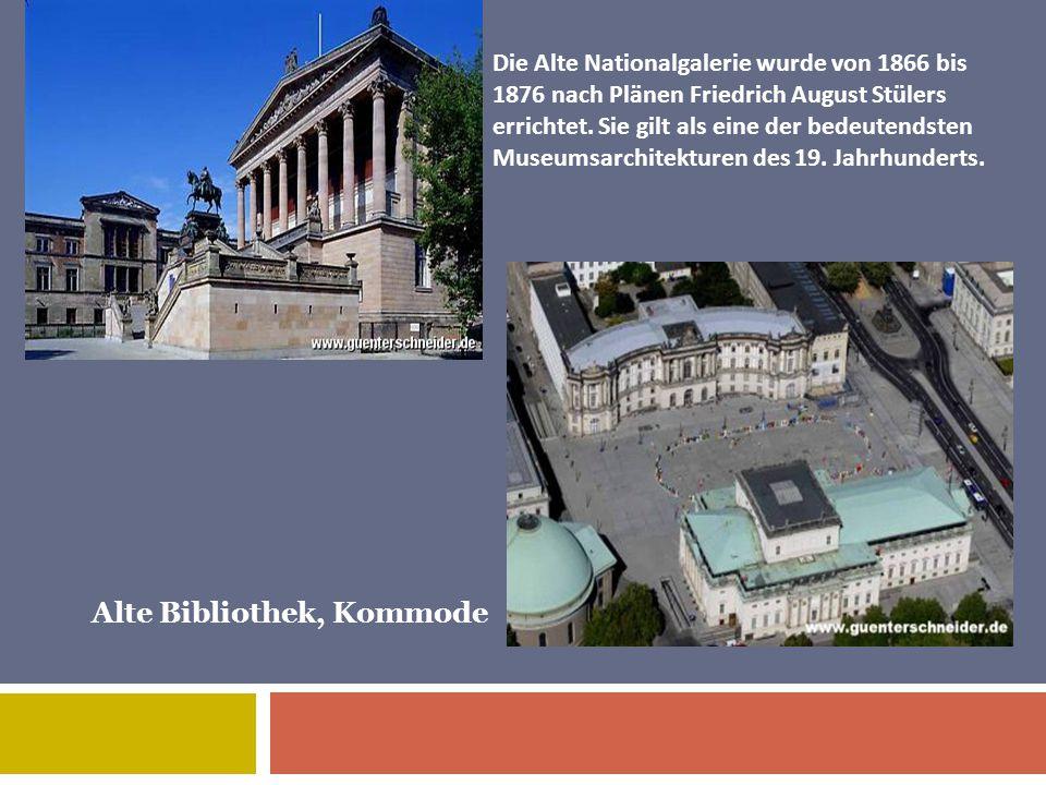 Die Alte Nationalgalerie wurde von 1866 bis 1876 nach Plänen Friedrich August Stülers errichtet.