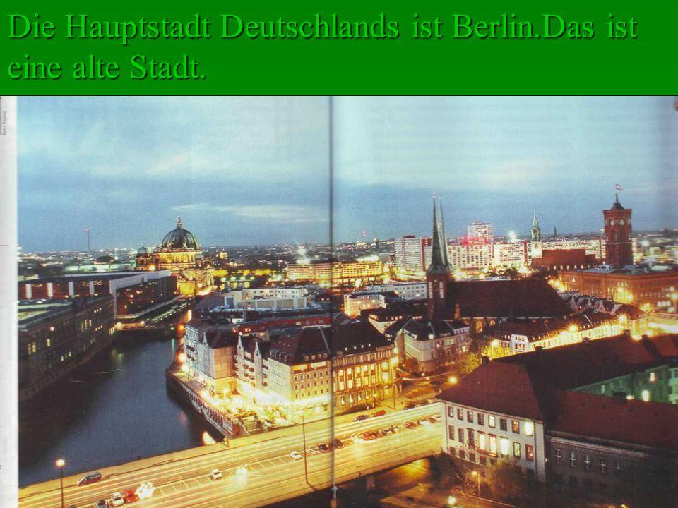Die Hauptstadt Deutschlands ist Berlin.Das ist eine alte Stadt.