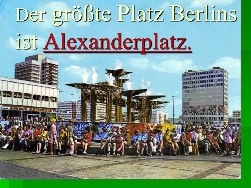 D er größte Platz Berlins ist Alexanderplatz.