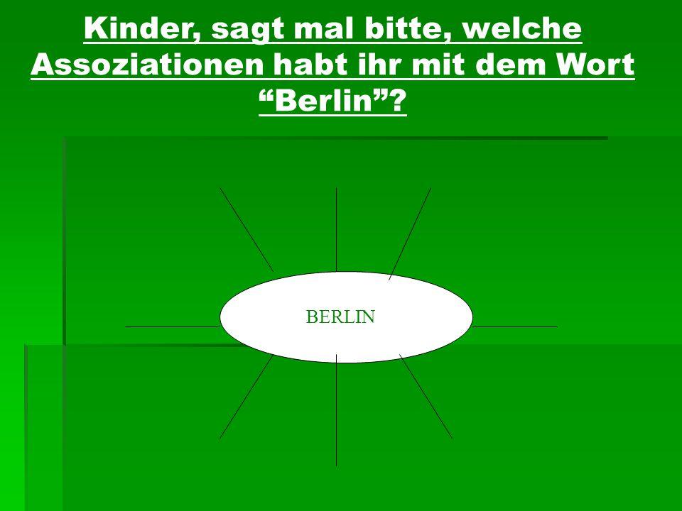 """Kinder, sagt mal bitte, welche Assoziationen habt ihr mit dem Wort """"Berlin""""? BERLIN"""