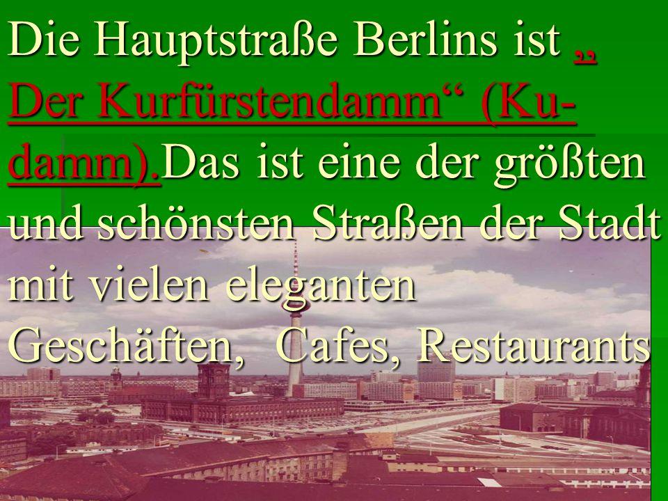 """Die Hauptstraße Berlins ist """" Der Kurfürstendamm"""" (Ku- damm).Das ist eine der größten und schönsten Straßen der Stadt mit vielen eleganten Geschäften,"""