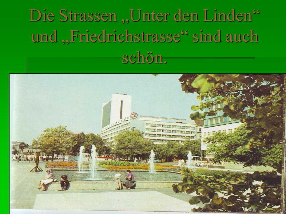 """Die Strassen """"Unter den Linden"""" und """"Friedrichstrasse"""" sind auch schön."""