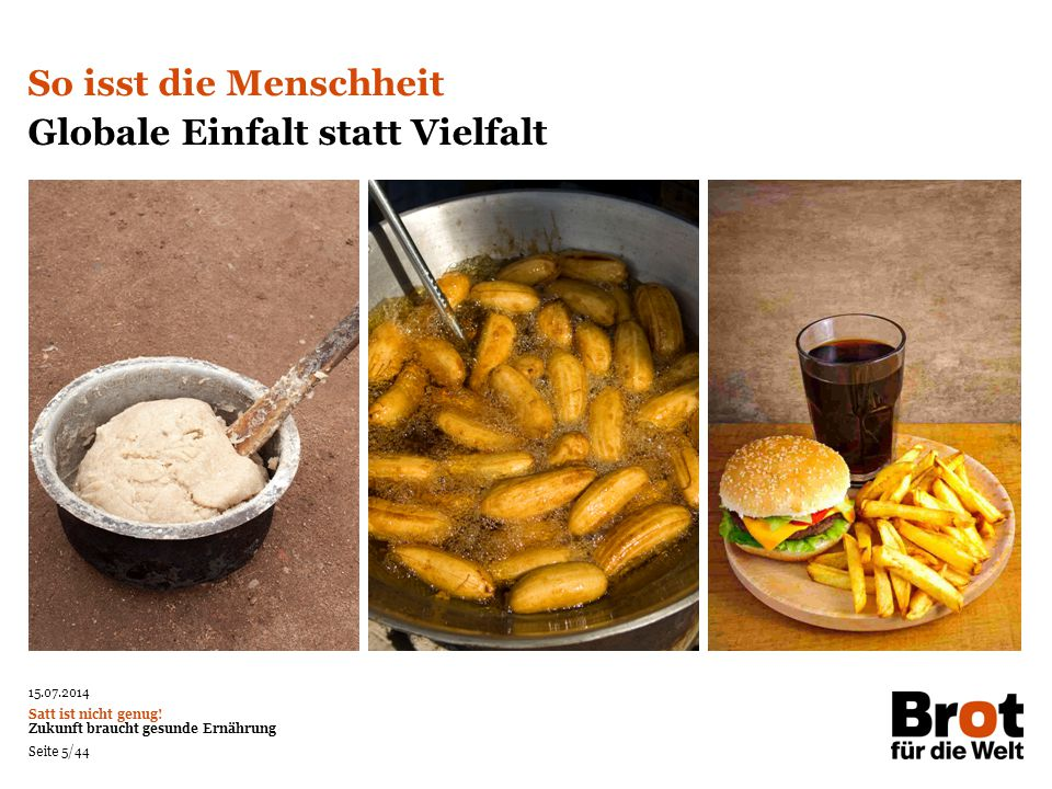 15.07.2014 Satt ist nicht genug.Zukunft braucht gesunde Ernährung Seite 16/44 Neues Foto suchen.