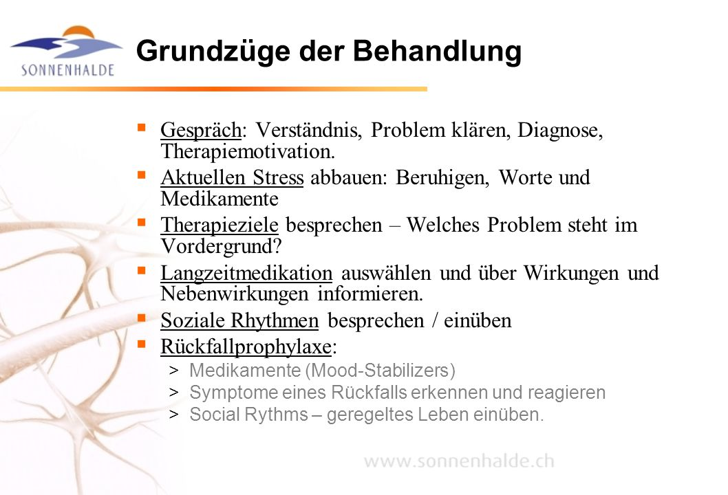 Grundzüge der Behandlung  Gespräch: Verständnis, Problem klären, Diagnose, Therapiemotivation.  Aktuellen Stress abbauen: Beruhigen, Worte und Medik