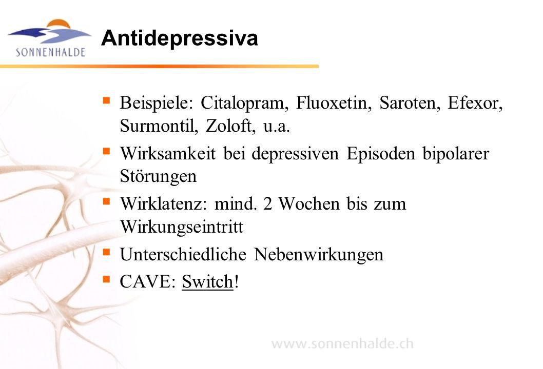 Antidepressiva  Beispiele: Citalopram, Fluoxetin, Saroten, Efexor, Surmontil, Zoloft, u.a.  Wirksamkeit bei depressiven Episoden bipolarer Störungen