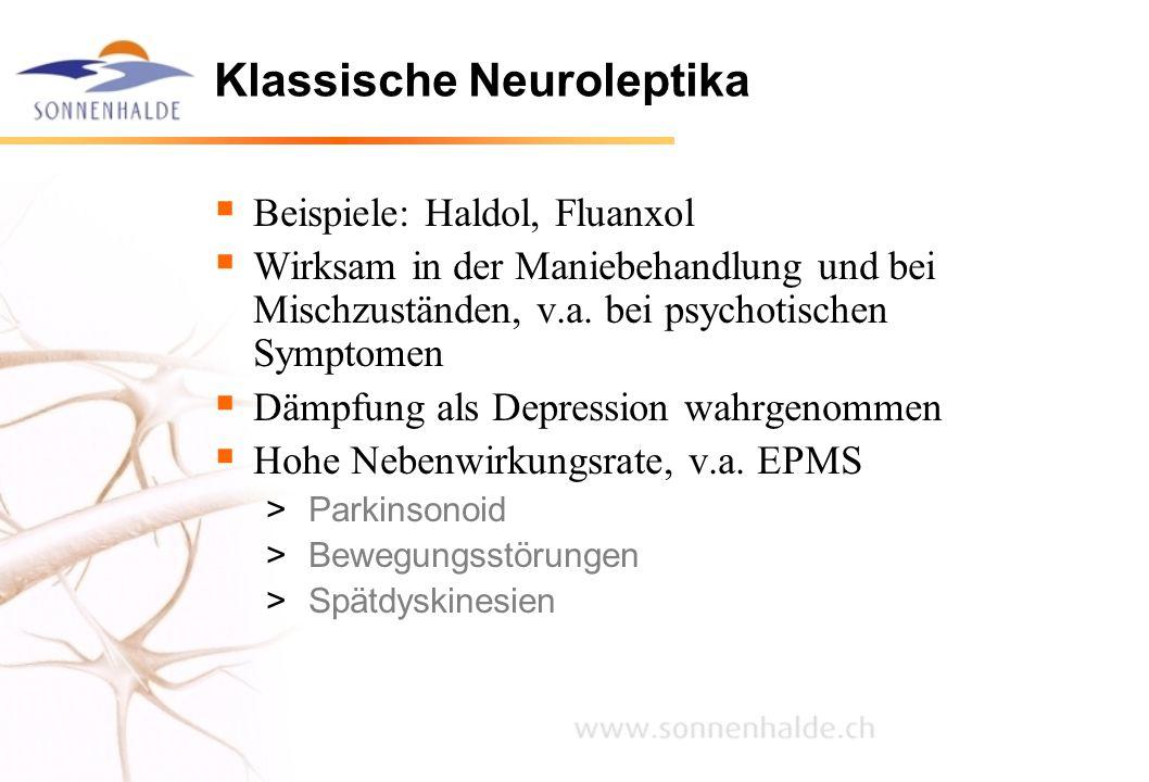  Beispiele: Haldol, Fluanxol  Wirksam in der Maniebehandlung und bei Mischzuständen, v.a. bei psychotischen Symptomen  Dämpfung als Depression wahr