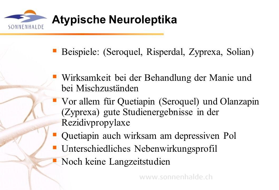 Atypische Neuroleptika  Beispiele: (Seroquel, Risperdal, Zyprexa, Solian)  Wirksamkeit bei der Behandlung der Manie und bei Mischzuständen  Vor all