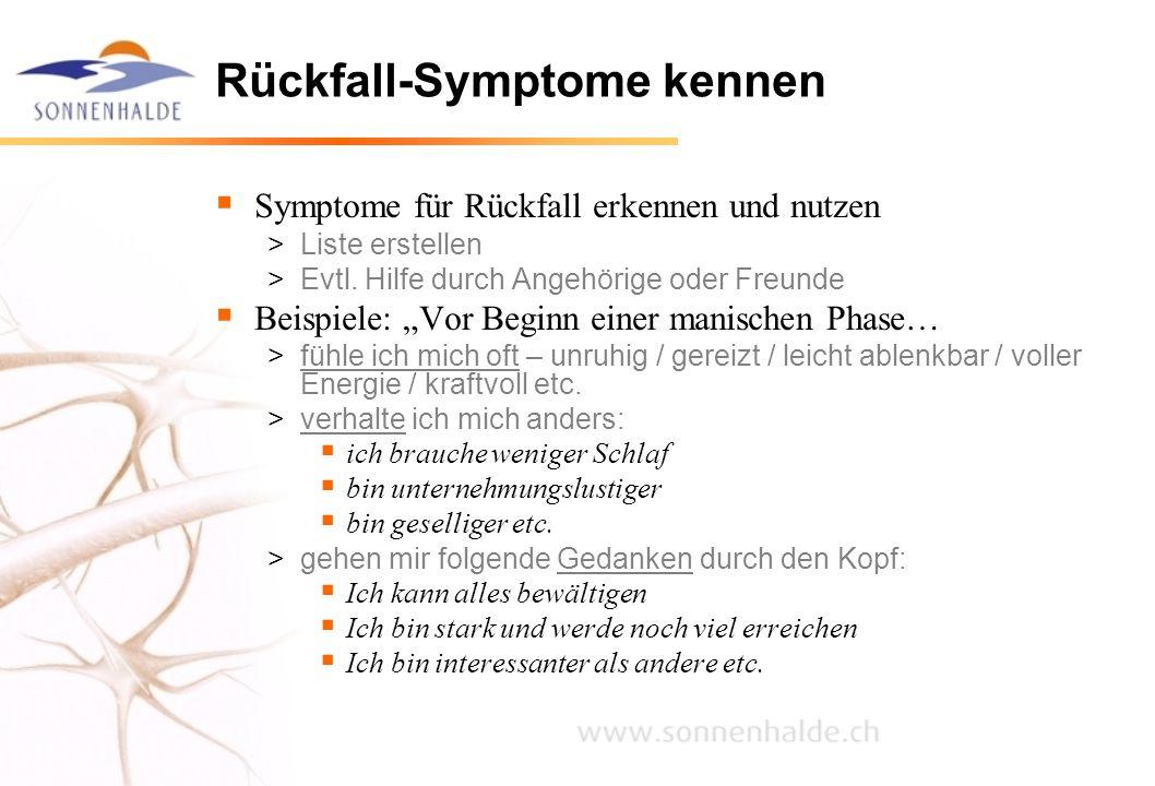 """Rückfall-Symptome kennen  Symptome für Rückfall erkennen und nutzen >Liste erstellen >Evtl. Hilfe durch Angehörige oder Freunde  Beispiele: """"Vor Beg"""