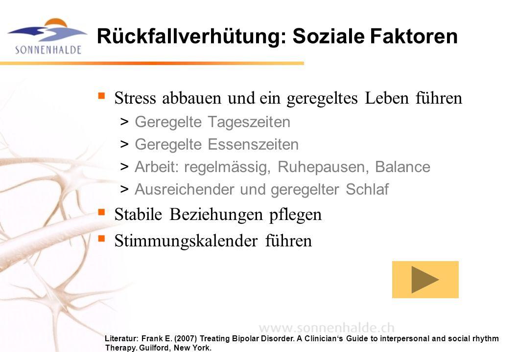 Rückfallverhütung: Soziale Faktoren  Stress abbauen und ein geregeltes Leben führen >Geregelte Tageszeiten >Geregelte Essenszeiten >Arbeit: regelmäss