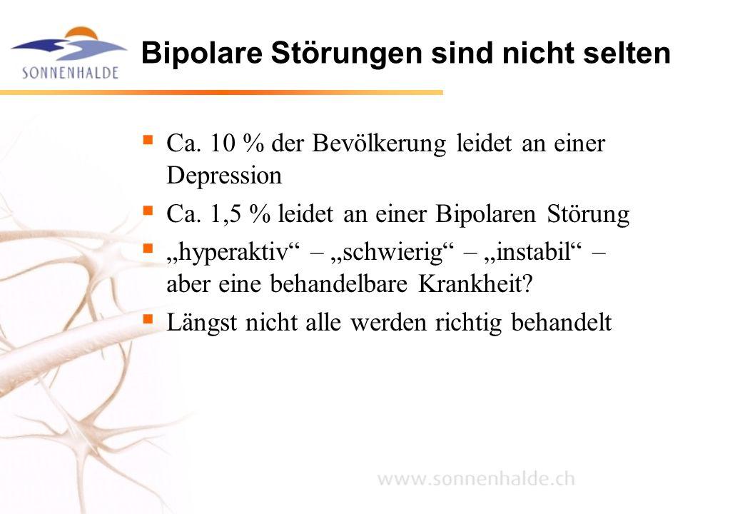 """Bipolare Störungen sind nicht selten  Ca. 10 % der Bevölkerung leidet an einer Depression  Ca. 1,5 % leidet an einer Bipolaren Störung  """"hyperaktiv"""