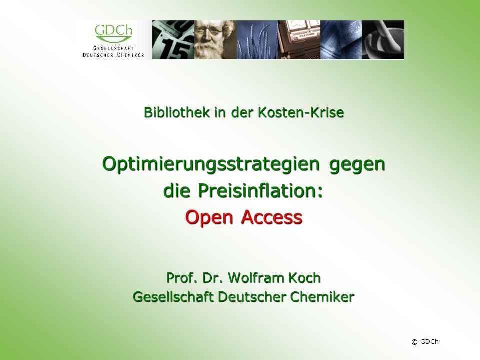 © GDCh Bibliothek in der Kosten-Krise Optimierungsstrategien gegen die Preisinflation: Open Access Prof. Dr. Wolfram Koch Gesellschaft Deutscher Chemi