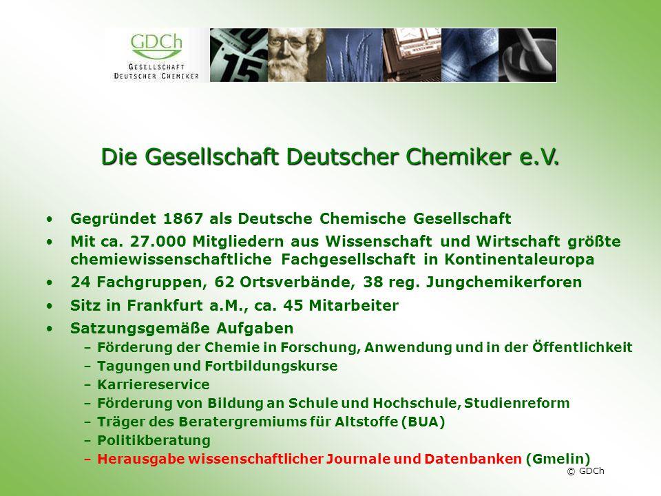 © GDCh Die Gesellschaft Deutscher Chemiker e.V. Gegründet 1867 als Deutsche Chemische Gesellschaft Mit ca. 27.000 Mitgliedern aus Wissenschaft und Wir