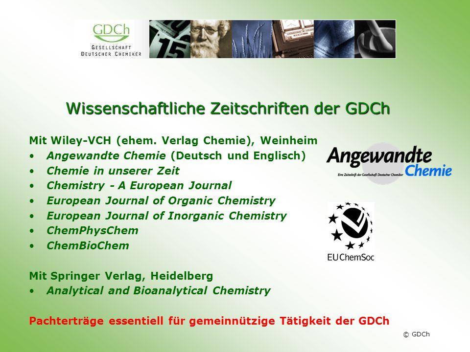 © GDCh Wissenschaftliche Zeitschriften der GDCh Mit Wiley-VCH (ehem. Verlag Chemie), Weinheim Angewandte Chemie (Deutsch und Englisch) Chemie in unser