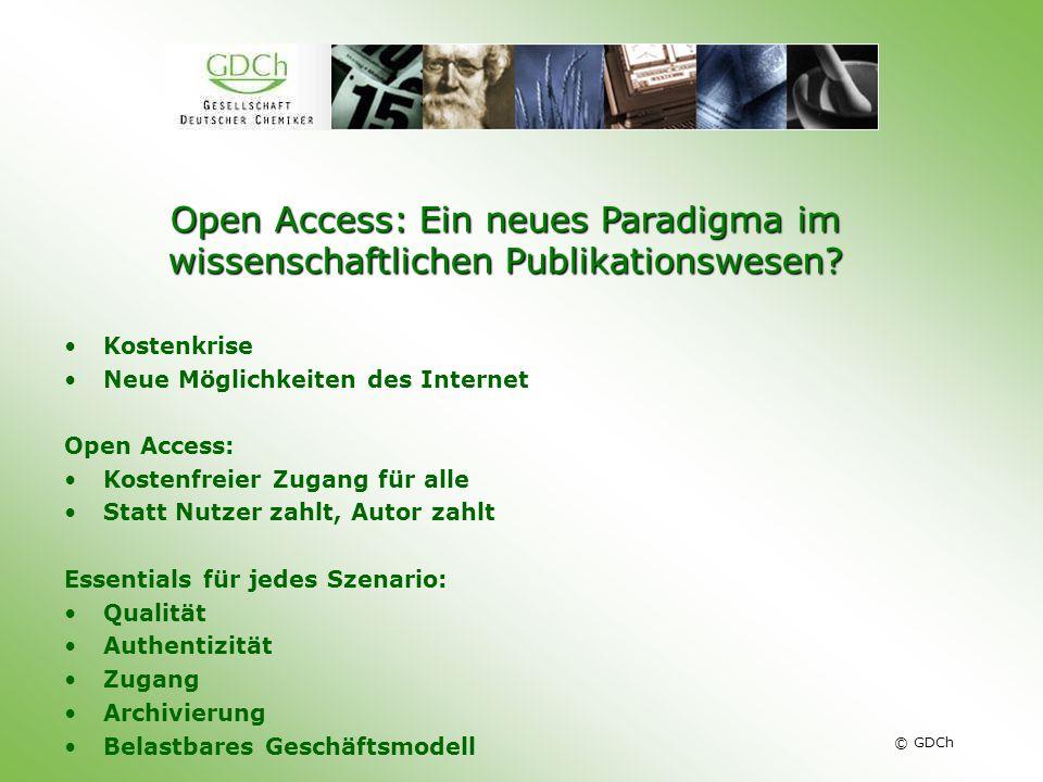 © GDCh Open Access: Ein neues Paradigma im wissenschaftlichen Publikationswesen? Kostenkrise Neue Möglichkeiten des Internet Open Access: Kostenfreier