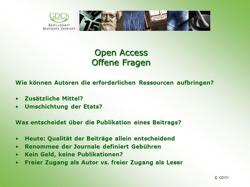 © GDCh Open Access Offene Fragen Wie können Autoren die erforderlichen Ressourcen aufbringen? Zusätzliche Mittel? Umschichtung der Etats? Was entschei