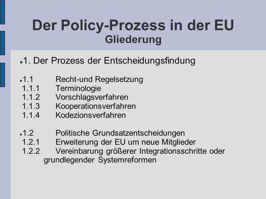 Der Policy-Prozess in der EU Gliederung 1. Der Prozess der Entscheidungsfindung 1.1Recht-und Regelsetzung 1.1.1Terminologie 1.1.2Vorschlagsverfahren 1
