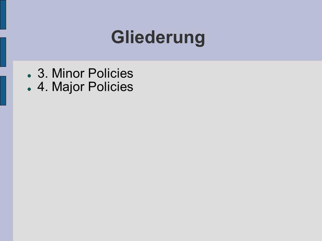 Gliederung 3. Minor Policies 4. Major Policies