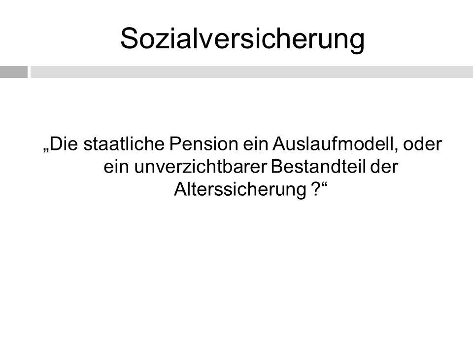 """Sozialversicherung """"Die staatliche Pension ein Auslaufmodell, oder ein unverzichtbarer Bestandteil der Alterssicherung ?"""