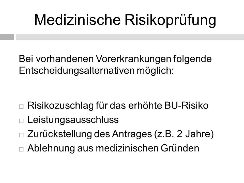 Medizinische Risikoprüfung  Risikozuschlag für das erhöhte BU-Risiko  Leistungsausschluss  Zurückstellung des Antrages (z.B.