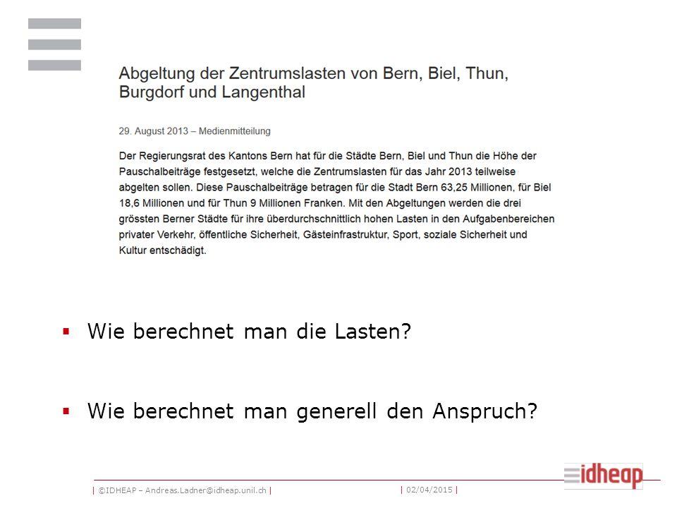 | ©IDHEAP – Andreas.Ladner@idheap.unil.ch | | 02/04/2015 |  Wie berechnet man die Lasten?  Wie berechnet man generell den Anspruch?
