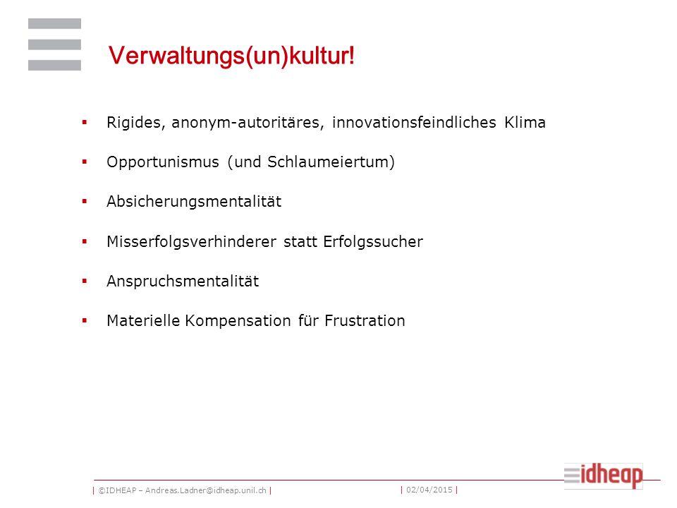| ©IDHEAP – Andreas.Ladner@idheap.unil.ch | | 02/04/2015 | Verwaltungs(un)kultur!  Rigides, anonym-autoritäres, innovationsfeindliches Klima  Opport