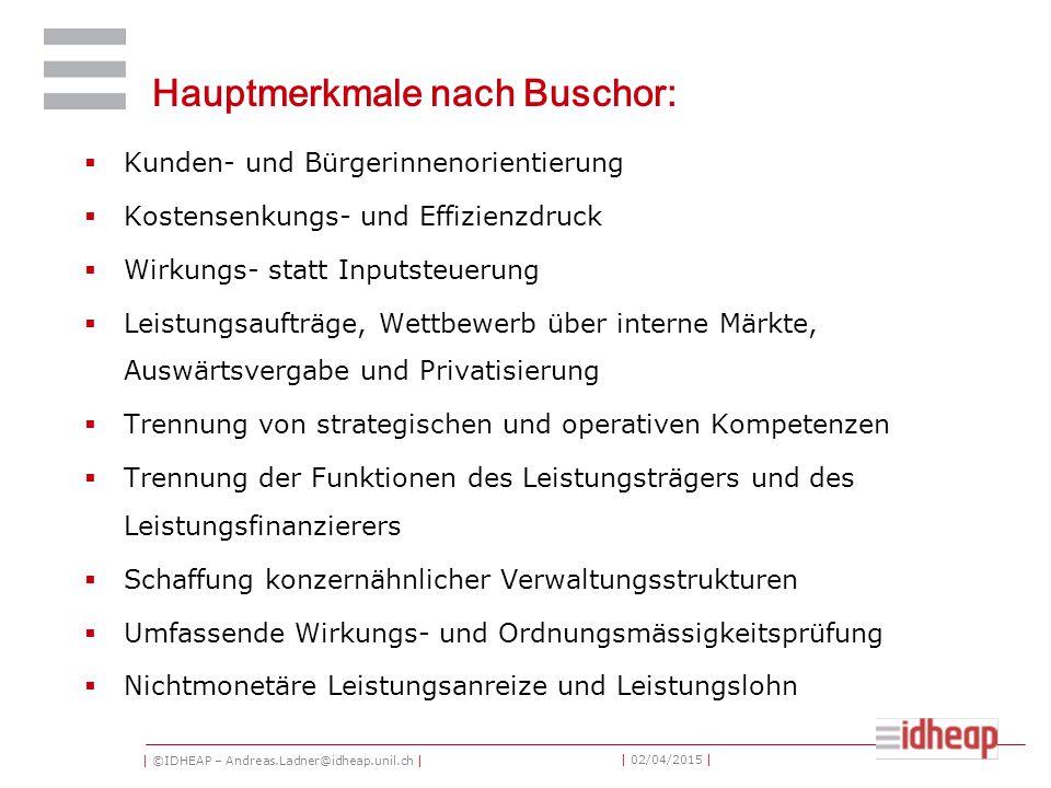 | ©IDHEAP – Andreas.Ladner@idheap.unil.ch | | 02/04/2015 | Hauptmerkmale nach Buschor:  Kunden- und Bürgerinnenorientierung  Kostensenkungs- und Eff