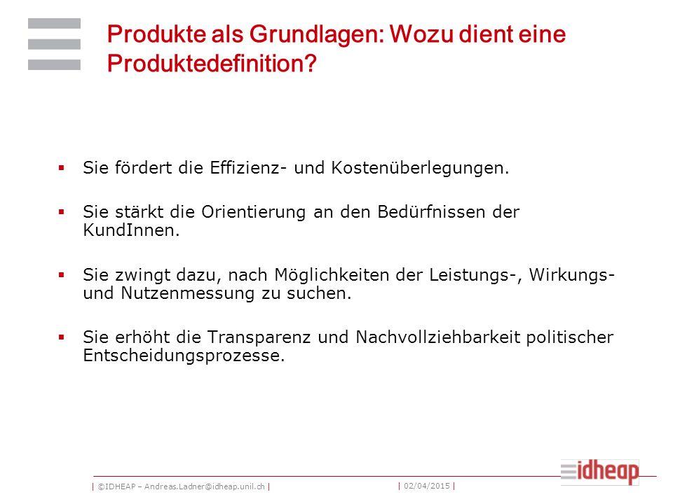 | ©IDHEAP – Andreas.Ladner@idheap.unil.ch | | 02/04/2015 | Produkte als Grundlagen: Wozu dient eine Produktedefinition.