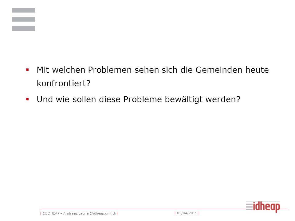 | ©IDHEAP – Andreas.Ladner@idheap.unil.ch | | 02/04/2015 | Inhaltsverzeichnis 1.Herausforderungen 2.Reformen