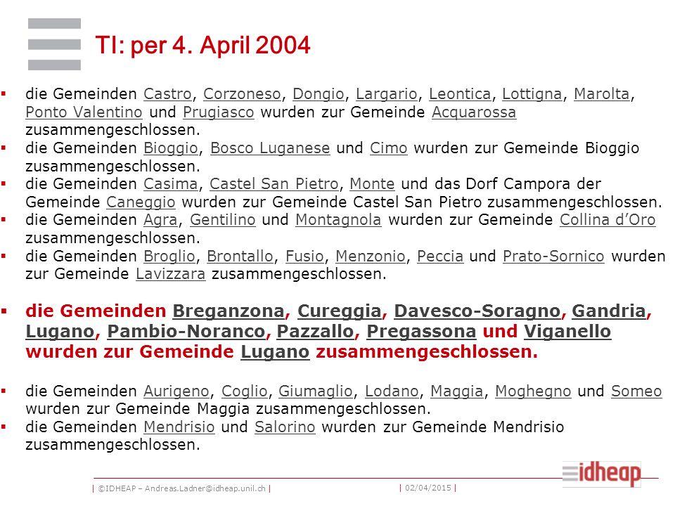 | ©IDHEAP – Andreas.Ladner@idheap.unil.ch | | 02/04/2015 | TI: per 4. April 2004  die Gemeinden Castro, Corzoneso, Dongio, Largario, Leontica, Lottig