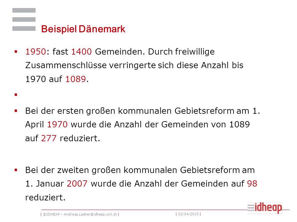 | ©IDHEAP – Andreas.Ladner@idheap.unil.ch | | 02/04/2015 | Beispiel Dänemark  1950: fast 1400 Gemeinden. Durch freiwillige Zusammenschlüsse verringer