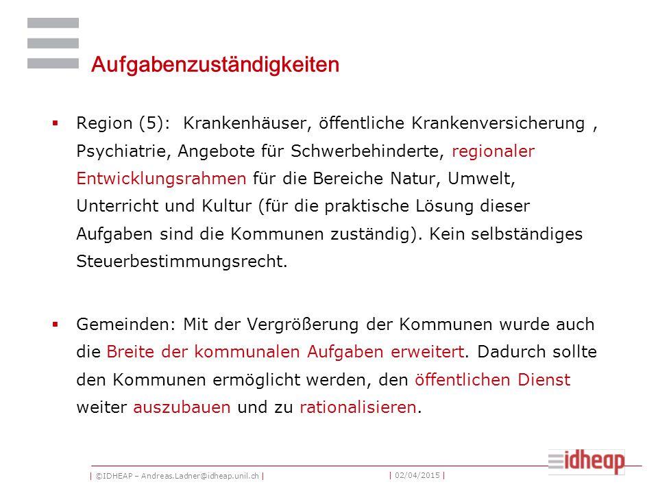 | ©IDHEAP – Andreas.Ladner@idheap.unil.ch | | 02/04/2015 | Aufgabenzuständigkeiten  Region (5): Krankenhäuser, öffentliche Krankenversicherung, Psych